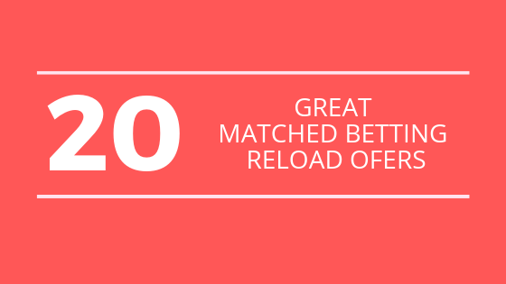 20 great matched betting reload offers